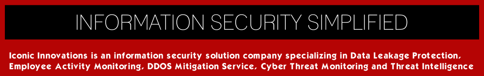 Iconic Innovations Sdn Bhd is a Malaysian based information security solution company specializing in Data Leakage Protection, Employee Activity Monitoring, DDOS Mitigation Service, Cyber Threat Monitoring and Threat Intelligence.